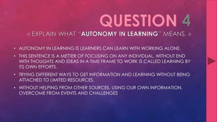 AUTONOMY IN LEARNING IS LEARNERS CAN LEARN WITH WORKING ALONE.