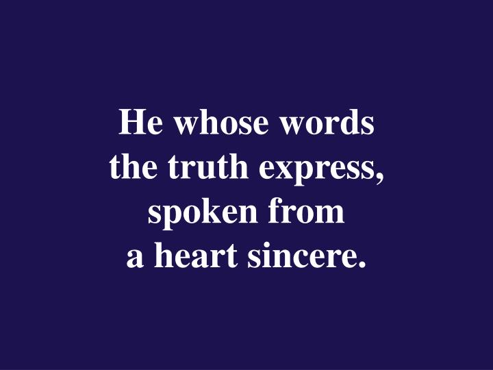 He whose words