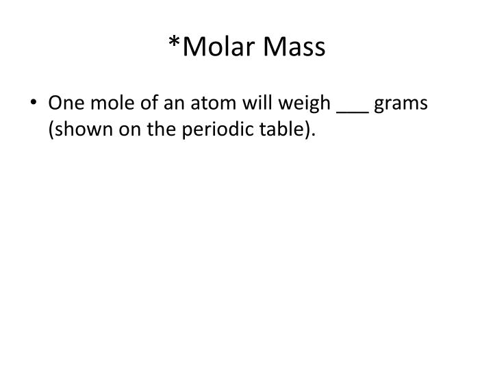 *Molar Mass