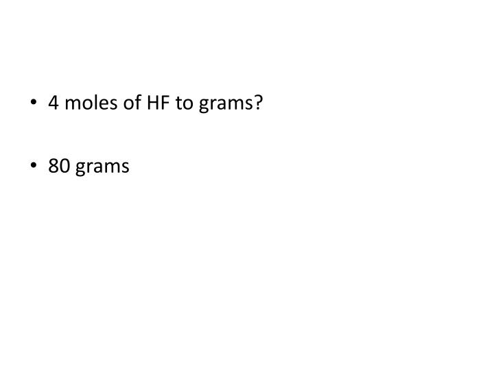 4 moles of HF to grams?