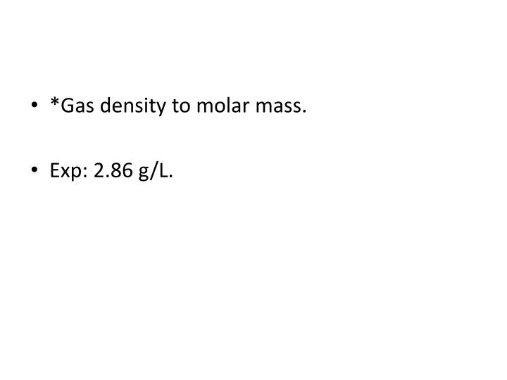 *Gas density to molar mass.