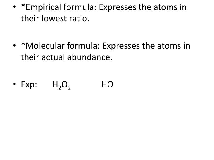 *Empirical formula: Expresses the atoms in their lowest ratio.