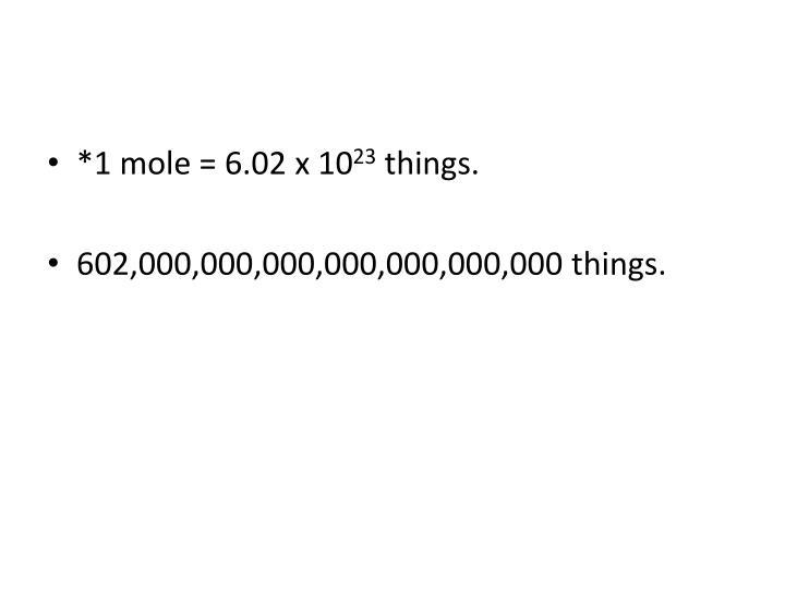 *1 mole = 6.02 x 10