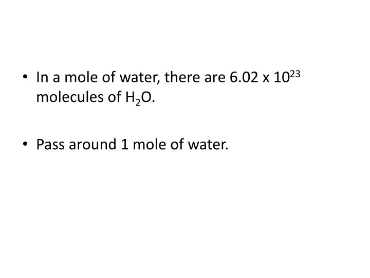 In a mole of water, there are 6.02 x 10