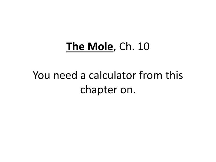 The mole ch 10 you need a calculator from this chapter on