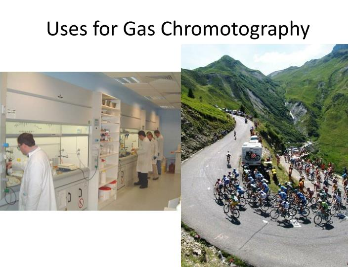 Uses for Gas Chromotography