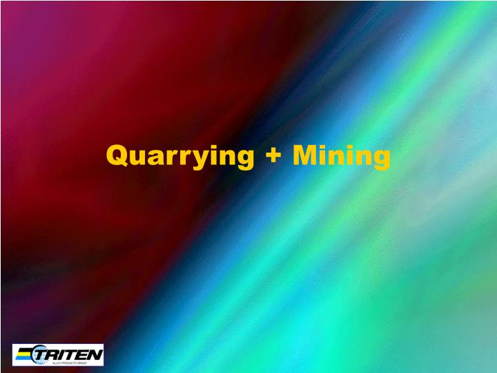 Quarrying + Mining