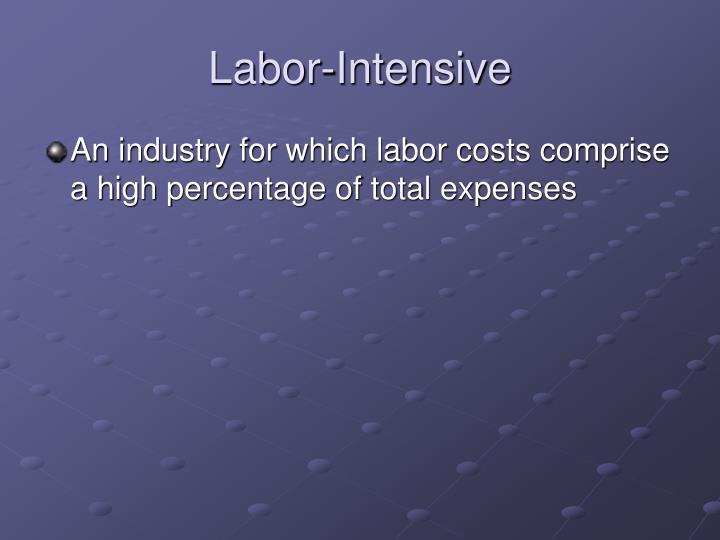 Labor-Intensive