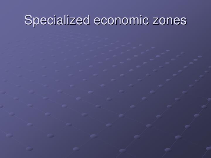 Specialized economic zones