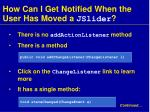 how can i get notified when the user has moved a jslider