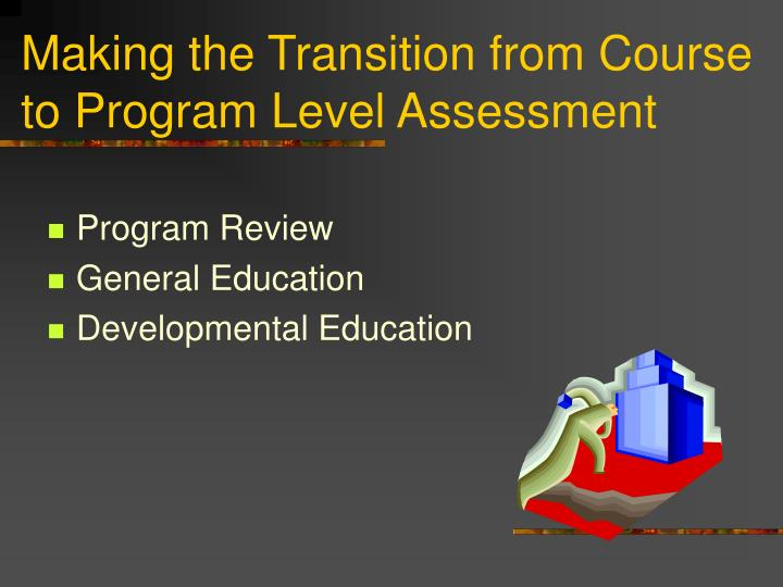 Making the Transition from Course to Program Level Assessment