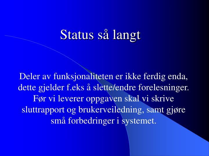 Status så langt