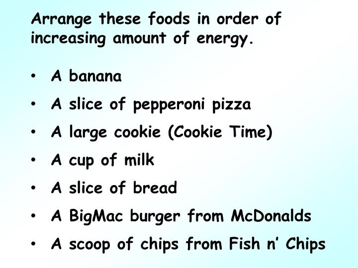 Arrange these foods in order of increasing amount of energy.