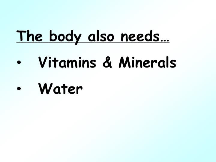The body also needs…