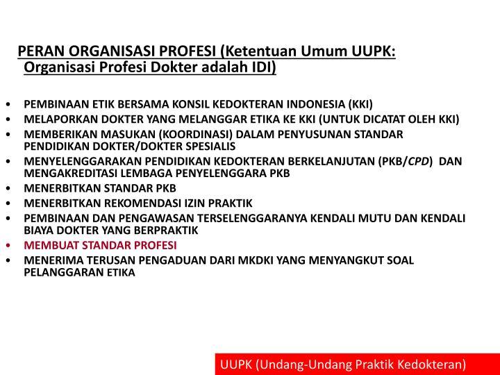 PERAN ORGANISASI PROFESI (Ketentuan Umum UUPK: Organisasi Profesi Dokter adalah IDI)