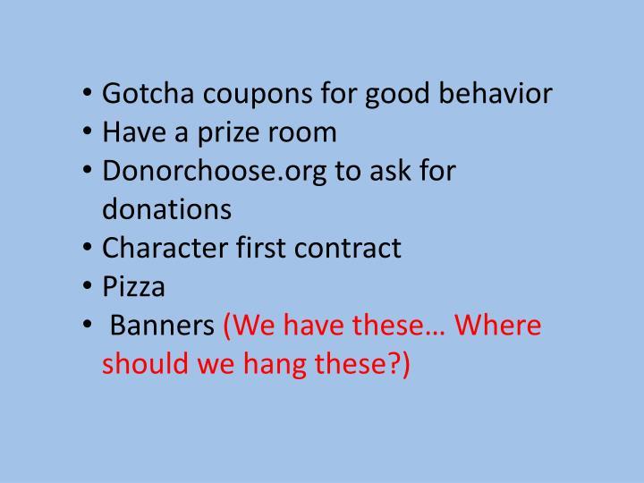 Gotcha coupons for good behavior