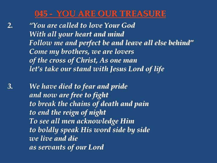 045 - 	YOU ARE OUR TREASURE
