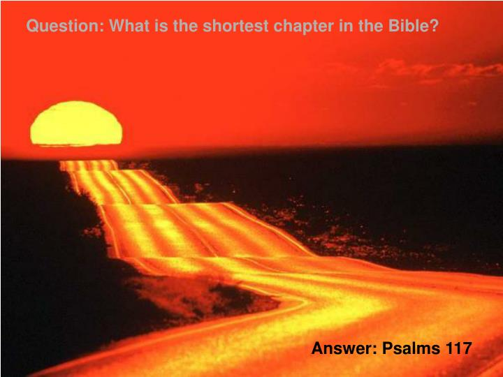 Question: What is the shortest chapter in the Bible?