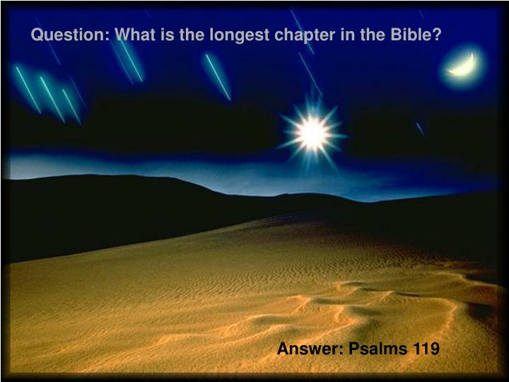 Question: What is the longest chapter in the Bible?