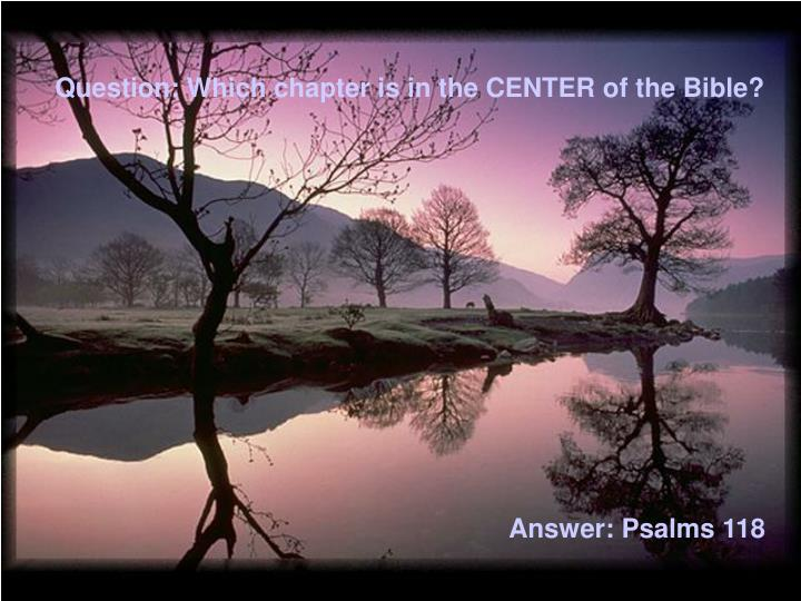 Question: Which chapter is in the CENTER of the Bible?