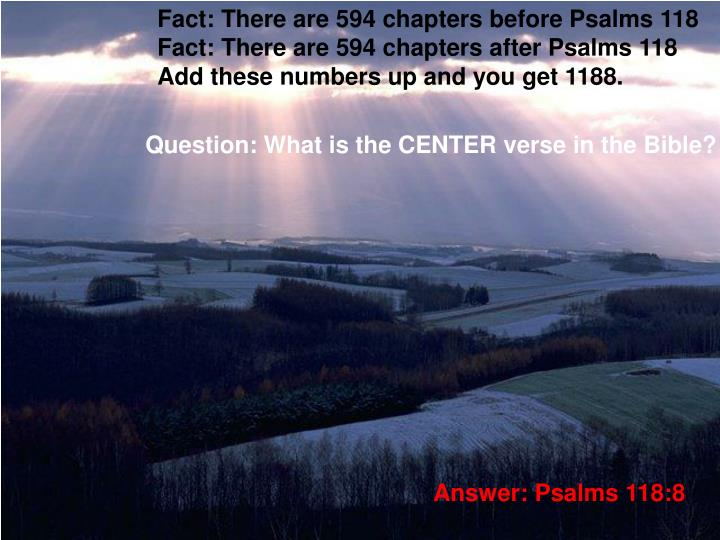 Fact: There are 594 chapters before Psalms 118