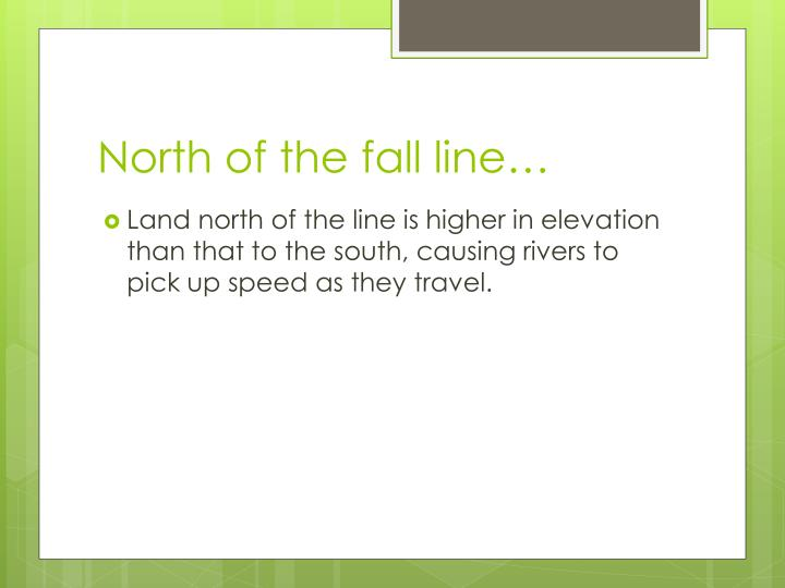 North of the fall line…