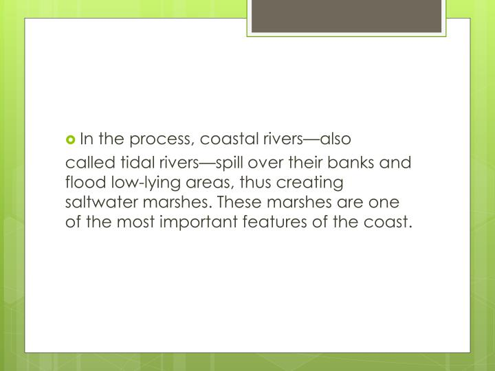 In the process, coastal rivers—also