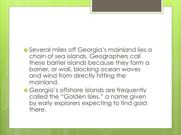 Several miles off Georgia's mainland lies a chain of sea islands.