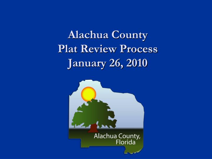 Alachua county plat review process january 26 2010
