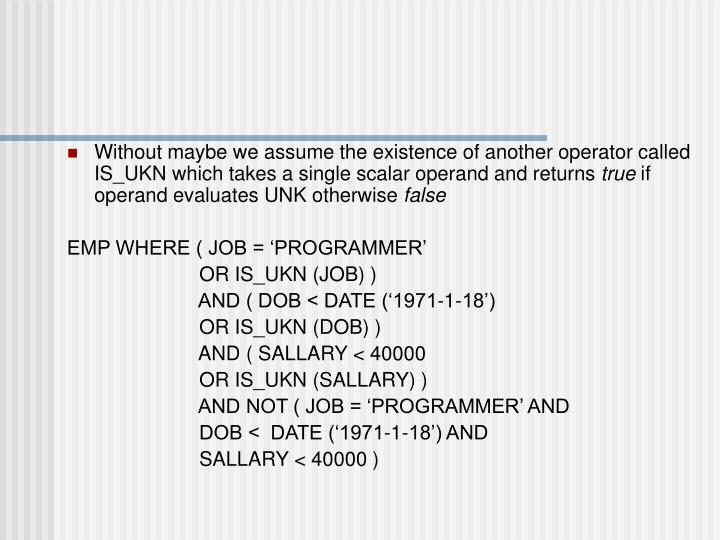 Without maybe we assume the existence of another operator called IS_UKN which takes a single scalar operand and returns