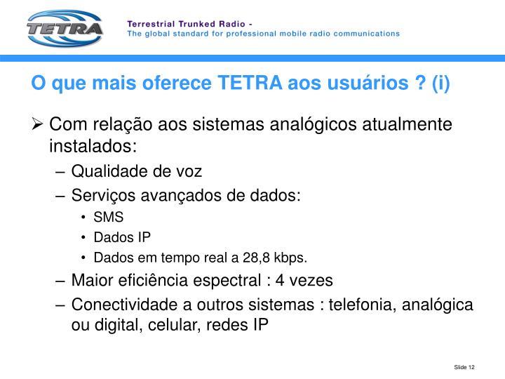 O que mais oferece TETRA aos usuários ? (i)