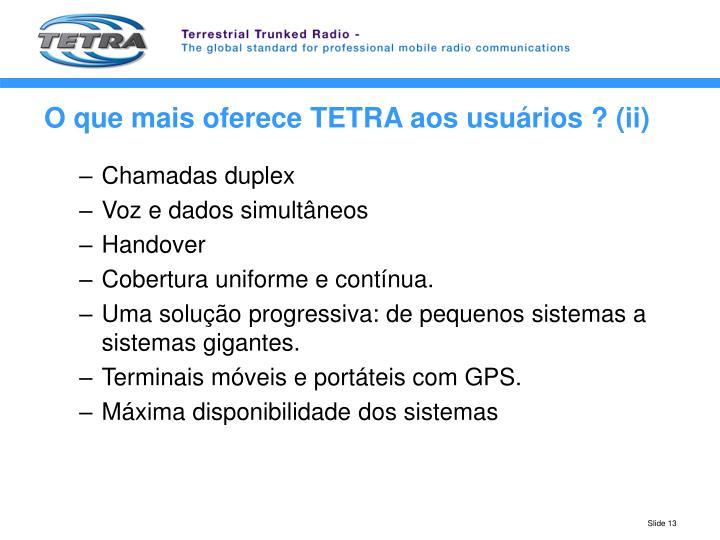 O que mais oferece TETRA aos usuários ? (ii)