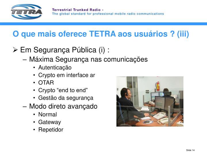 O que mais oferece TETRA aos usuários ? (iii)