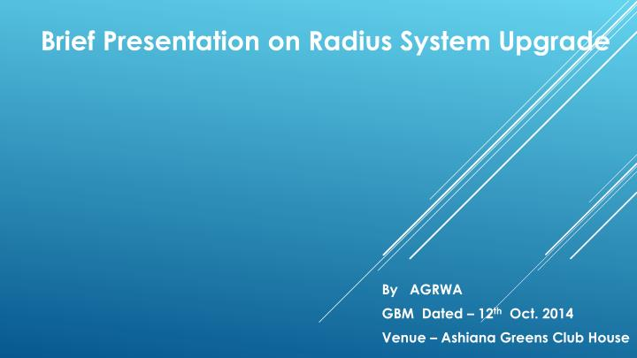 Brief presentation on radius system upgrade