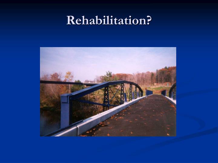 Rehabilitation?