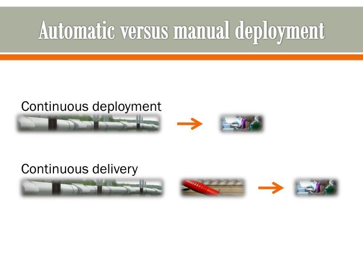 Automatic versus manual deployment