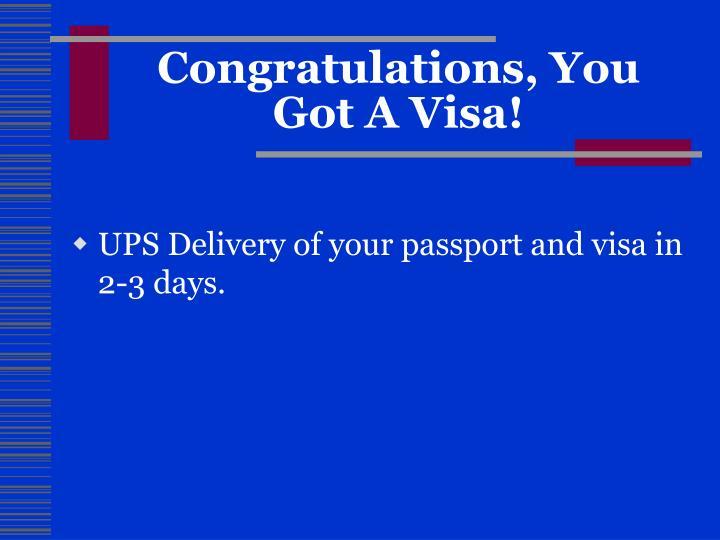 Congratulations, You Got A Visa!
