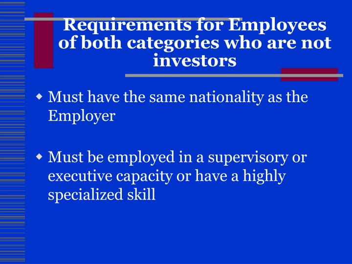 Requirements for Employees of both categories who are not investors