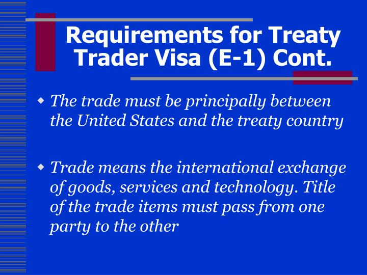 Requirements for Treaty Trader Visa (E-1) Cont.