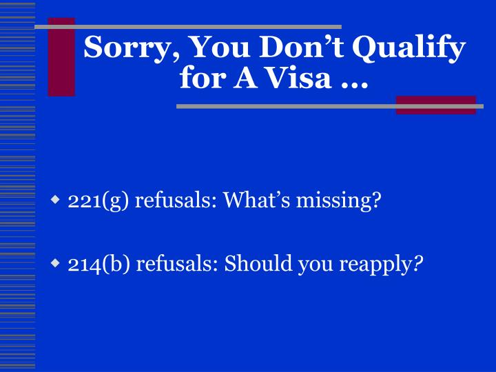 Sorry, You Don't Qualify for A Visa ...