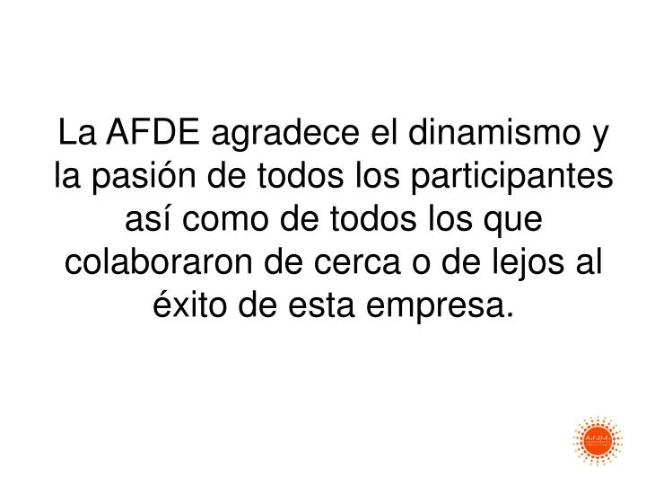 La AFDE agradece el dinamismo y la pasión de todos los participantes así como de todos los que colaboraron de cerca o de lejos al éxito de esta empresa.