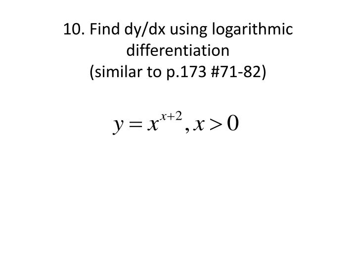 10. Find dy/dx using logarithmic differentiation