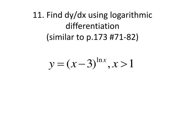 11. Find dy/dx using logarithmic differentiation