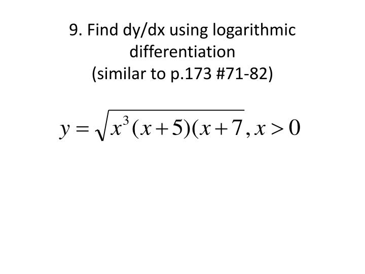 9. Find dy/dx using logarithmic differentiation