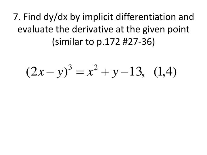 7. Find dy/dx by implicit differentiation and evaluate the derivative at the given point