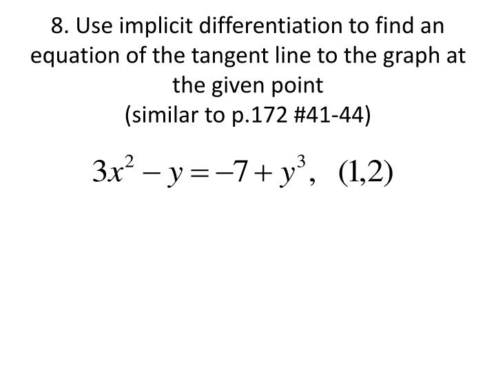8. Use implicit differentiation to find an equation of the tangent line to the graph at the given point