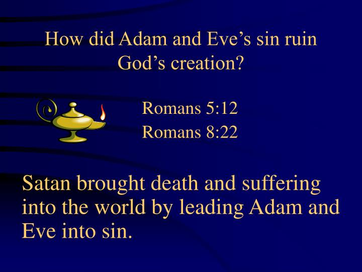 How did Adam and Eve's sin ruin God's creation?