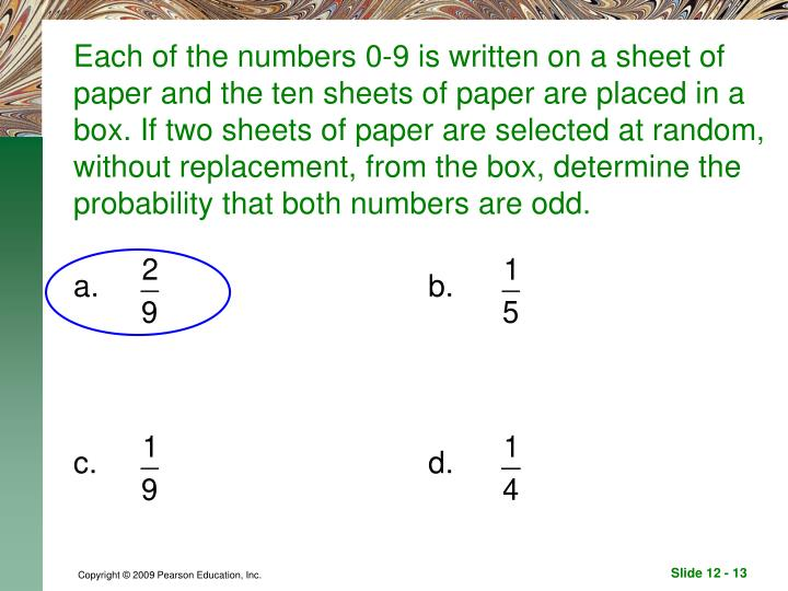 Each of the numbers 0-9 is written on a sheet of paper and the ten sheets of paper are placed in a box. If two sheets of paper are selected at random, without replacement, from the box, determine the probability that both numbers are odd.