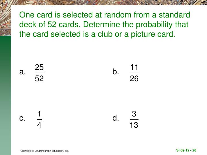 One card is selected at random from a standard deck of 52 cards. Determine the probability that the card selected is a club or a picture card.