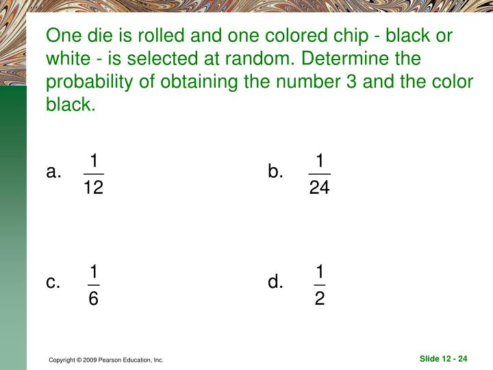 One die is rolled and one colored chip - black or white